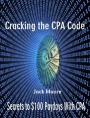 (ebook) Cracking the CPA Code - Secrets to $100 Paydays With CPA