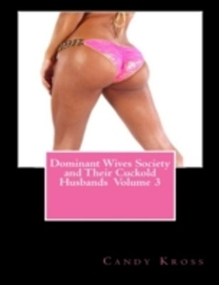 Dominant Wives Society and Their Cuckold Husbands Volume 3