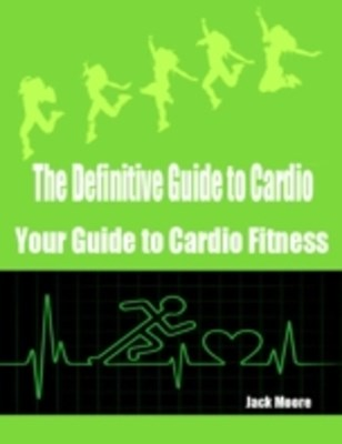 (ebook) Definitive Guide to Cardio - Your Guide to Cardio Fitness