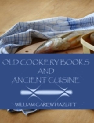 (ebook) Old Cookery Books and Ancient Cuisine (Illustrated)