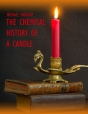 Chemical History of a Candle (Illustrated)