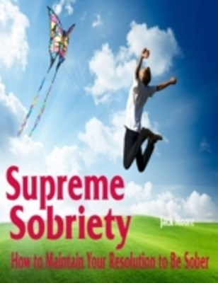 (ebook) Supreme Sobriety - How to Maintain Your Resolution to Be Sober