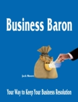 (ebook) Business Baron - Your Way to Keep Your Business Resolution
