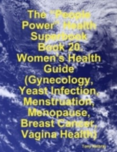 (ebook) &quote;People Power&quote; Health Superbook:  Book 20. Women's Health Guide (Gynecology, Yeast Infection, Menstruation, Menopause, Breast Cancer, Vagina Health) - Science & Technology