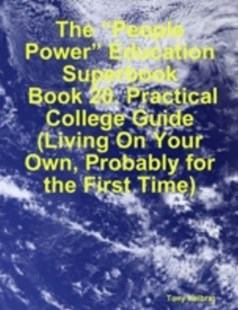 (ebook) &quote;People Power&quote; Education Superbook:  Book 20. Practical College Guide (Living On Your Own, Probably for the First Time) - Education Trade Guides