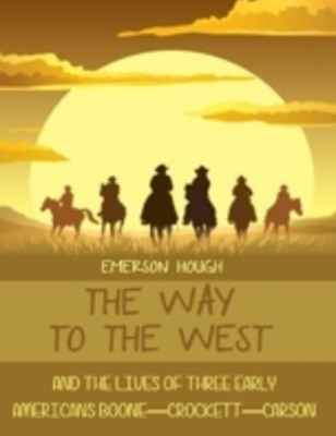 (ebook) Way to the West : And the Lives of Three Early Americans, Boone-Crockett-Carson (Illustrated)