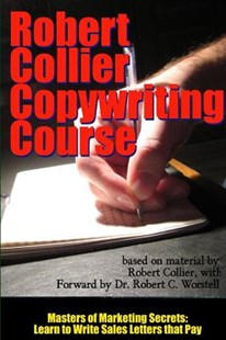 Robert Collier Copywriting Course - Masters of Marketing Secrets by Robert Collier, Dr Robert C. Worstell (9781312099531) - PaperBack - Business & Finance