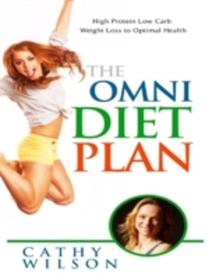 Omni Diet Plan: High Protein Low Carb Weight Loss to Optimum Health