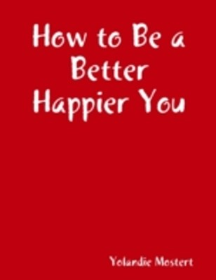How to Be a Better Happier You