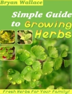 (ebook) Simple Guide to Growing Herbs - Fresh Herbs for Your Family! - Home & Garden