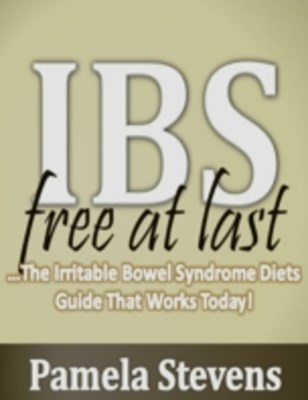 Irritable Bowel Syndrome Free At Last: The Irritable Bowel Syndrome Diets Guide That Works Today!