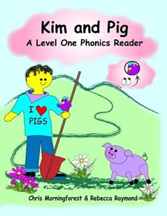 Kim and Pig - A Level One Phonics Reader by Chris Morningforest, Rebecca Raymond (9781312119000) - PaperBack - Children's Fiction