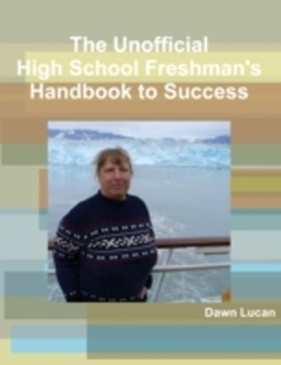(ebook) Unofficial High School Freshman's Handbook to Success