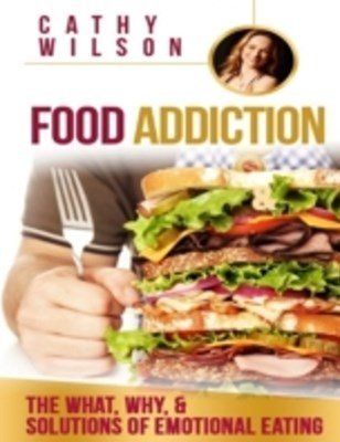 Food Addiction: The What, Why, & Solutions of Emotional Eating