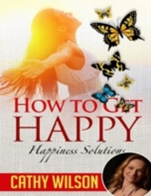 How to Get Happy: Happiness Solutions