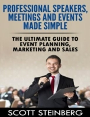 Professional Speakers, Meetings and Events Made Simple: The Ultimate Guide to Event Planning, Marketing and Sales