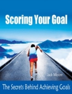 (ebook) Scoring Your Goal - The Secrets Behind Achieving Goals - Self-Help & Motivation