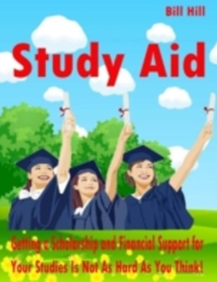 (ebook) Study Aid - Getting a Scholarship and Financial Support for Your Studies Is Not As Hard As You Think!