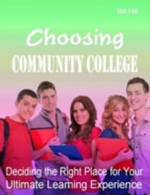 (ebook) Choosing Community College - Deciding the Right Place for Your Ultimate Learning Experience