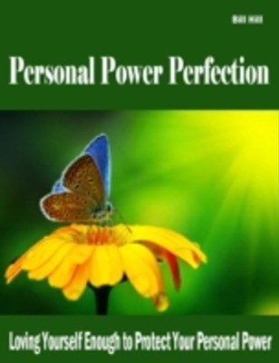(ebook) Personal Power Perfection - Loving Yourself Enough to Protect Your Personal Power