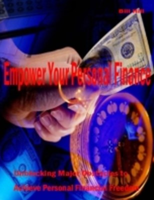 (ebook) Empower Your Personal Finance - Unblocking Major Obstacles to Achieve Personal Financial Freedom