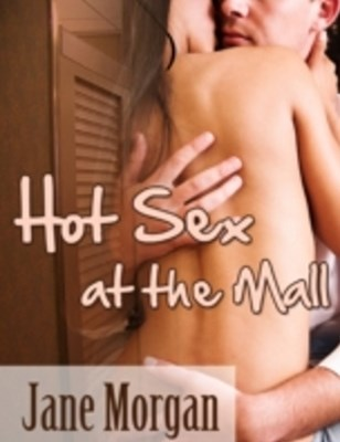 (ebook) Hot Sex At the Mall (Couple Erotica)