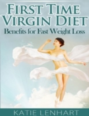 First Time Virgin Diet: Benefits for Fast Weight Loss