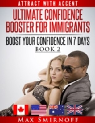 (ebook) Ultimate Confidence Booster for Immigrants: Boost Your Confidence In 7 Days