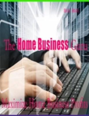 (ebook) Home Business Guru - Maximize Home Business Profits