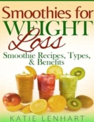 Smoothies for Weight Loss: Smoothie Recipes, Types & Benefits