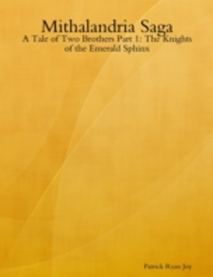 Mithalandria Saga: A Tale of Two Brothers Part 1: The Knights of the Emerald Sphinx