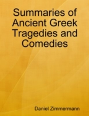 (ebook) Summaries of Ancient Greek Tragedies and Comedies