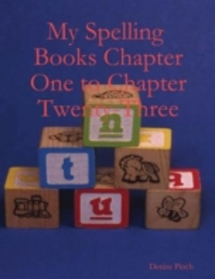 My Spelling Books Chapter One to Chapter Twenty-Three