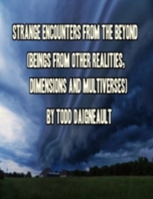 (ebook) Strange Encounters from the Beyond (Beings from Other Realities, Dimensions and Multiverses)