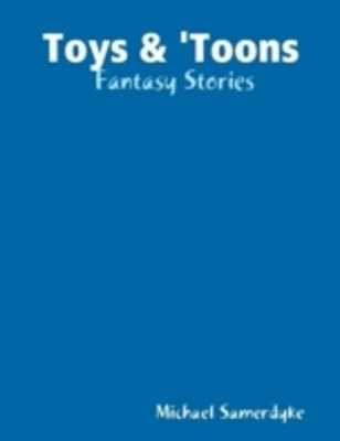 (ebook) Toys & 'Toons: Fantasy Stories