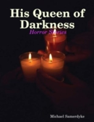(ebook) His Queen of Darkness:  Horror Stories