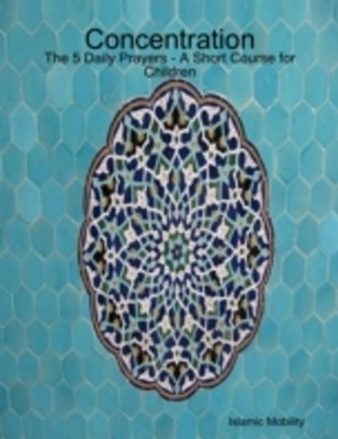 Concentration - The 5 Daily Prayers - A Short Course for Children