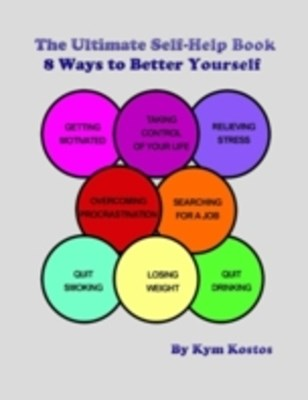 Ultimate Self-Help Book 8 Ways to Better Yourself: How to Live a Better Life