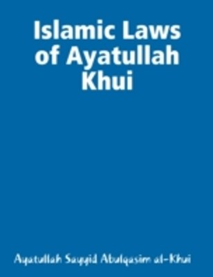 Islamic Laws of Ayatullah Khui