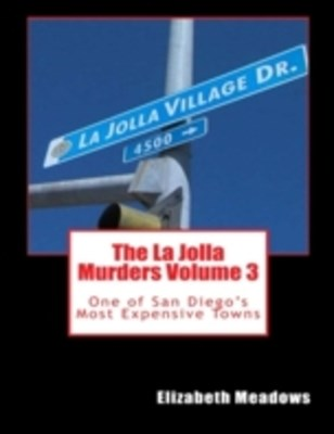 La Jolla Murders Volume 3: One of San Diego's Most Expensive Towns