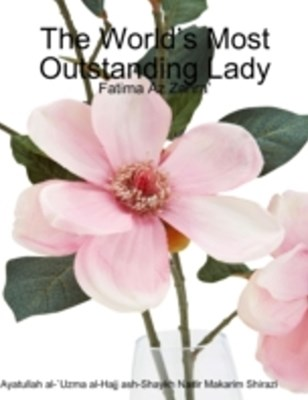 World's Most Outstanding Lady: Fatima Az Zahra'