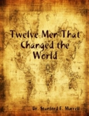 Twelve Men That Changed the World