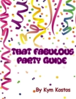 That Fabulous Party Guide: How to Have a Fun Party Guide On a Budget!