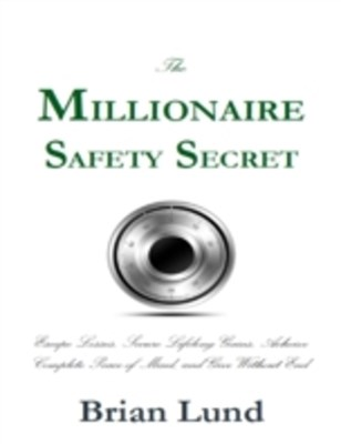 Millionaire Safety Secret: Escape Losses, Secure Lifelong Gains, Achieve Complete Peace of Mind, and Give Without End
