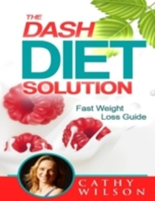 Dash Diet Solution: Fast Weight Loss Guide