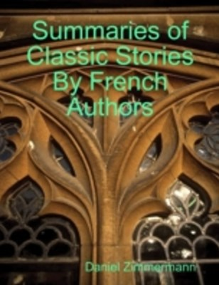 (ebook) Summaries of Classic Stories By French Authors