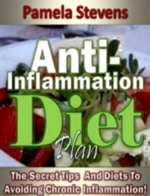 (ebook) Anti Inflammation Diet Plan: The Secret Tips and Diets to Avoiding Chronic Inflammation!