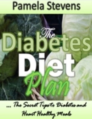 Diabetes Diet Plan: The Secret Tips to Diabetes and Heart Healthy Meals