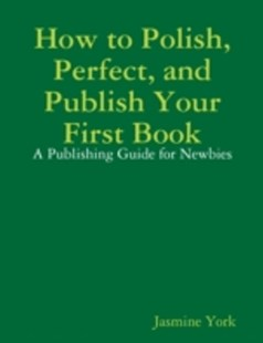 (ebook) How to Polish, Perfect, and Publish Your First Book - Reference