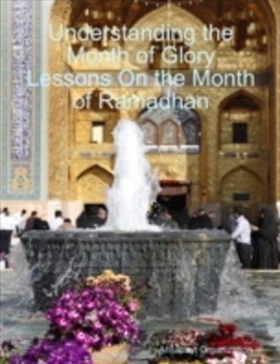 (ebook) Understanding the Month of Glory Lessons On the Month of Ramadhan